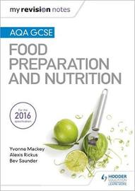 My Revision Notes: AQA GCSE Food Preparation and Nutrition by Yvonne Mackey