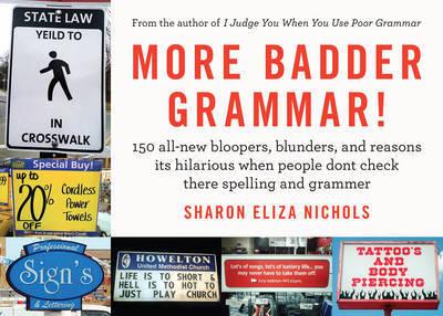 More Badder Grammar! by Sharon Eliza Nichols
