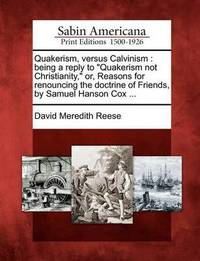 Quakerism, Versus Calvinism by David Meredith Reese