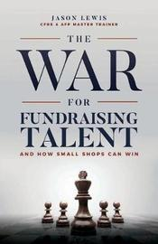 The War for Fundraising Talent by Jason Lewis