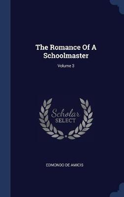 The Romance of a Schoolmaster; Volume 3 by Edmondo De Amicis