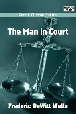 The Man in Court by Frederic DeWitt Wells image