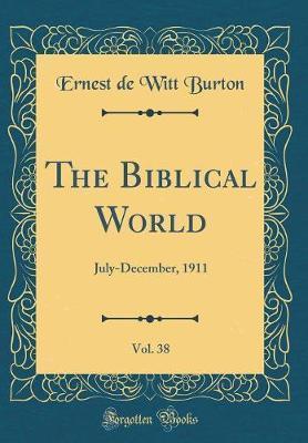 The Biblical World, Vol. 38 by Ernest De Witt Burton