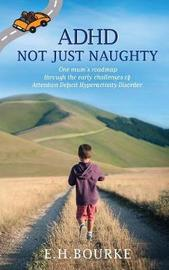 ADHD Not Just Naughty by E H Bourke image