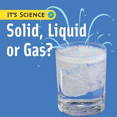 It's Science: Solid, Liquid or Gas? by Sally Hewitt image