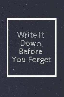 Write It Down Before You Forget by Perfect Journals