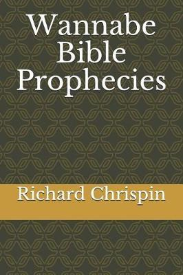 Wannabe Bible Prophecies by Richard Chrispin