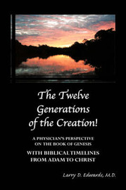 The Twelve Generations of the Creation! by Larry D. Edwards