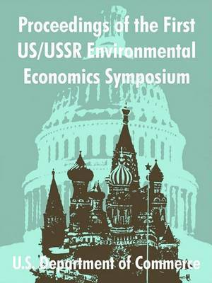 Proceedings of the First Us/USSR Environmental Economics Symposium by U.S. Department of Commerce