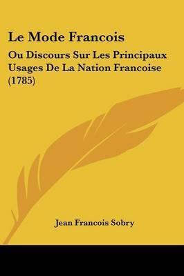Le Mode Francois: Ou Discours Sur Les Principaux Usages De La Nation Francoise (1785) by Jean Francois Sobry