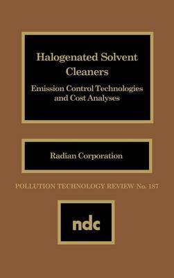 Halogenated Solvent Cleaners: Emission Control Technologies and Cost Analysis by Radian Corp.