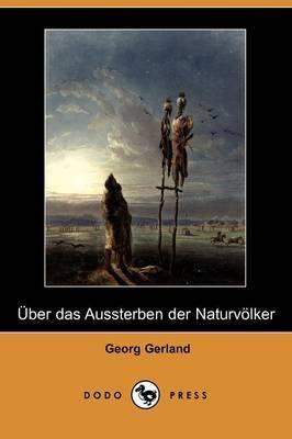 A Ber Das Aussterben Der Naturvolker (Dodo Press) by Georg Gerland