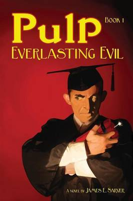 Pulp Book I - Everlasting Evil by James Sarver