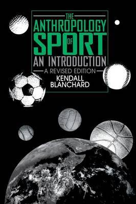 The Anthropology of Sport by Kendall Blanchard image