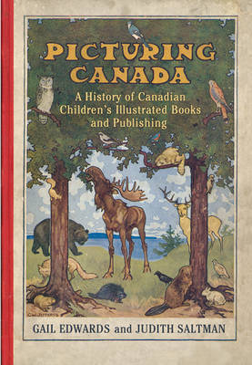 Picturing Canada: A History of Canadian Children's Illustrated Books and Publishing by Judith Saltman