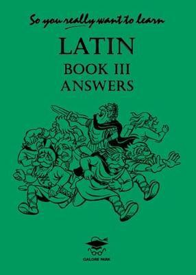 So You Really Want to Learn Latin Book III Answer Book by N.R.R. Oulton