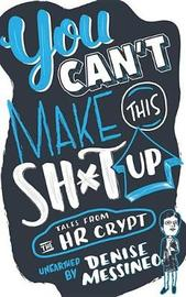You Can't Make This Sh*t Up! by Denise Messineo