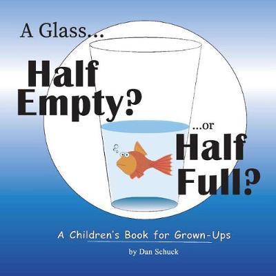 A Glass Half Empty? ...or Half Full? by Dan Schuck image