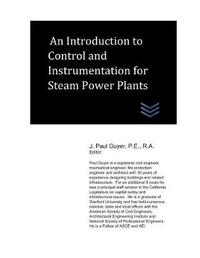 An Introduction to Control and Instrumentation for Steam Power Plants by J Paul Guyer