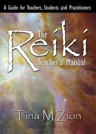 The Reiki Teacher's Manual by Tina M Zion