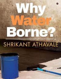 Why Waterborne? by Shrikant Athavale