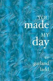 You Made My Day by Garland Ladd