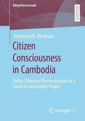 Citizen Consciousness in Cambodia by Johannes Ph. Backhaus