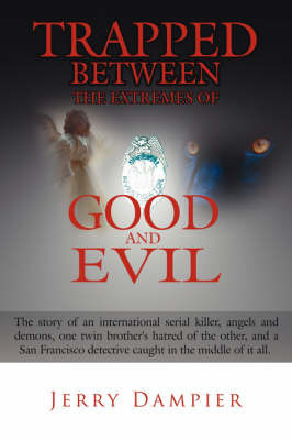 Trapped Between the Extremes of Good and Evil: The Story of an International Serial Killer, Angels and Demons, One Twin Brother's Hatred of the Other, and a San Francisco Detective Caught in the Middle of It All. by Jerry Dampier image