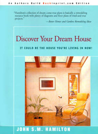 Discover Your Dream House...: It Could Be the House You're Living in Now! by John S.M. Hamilton image
