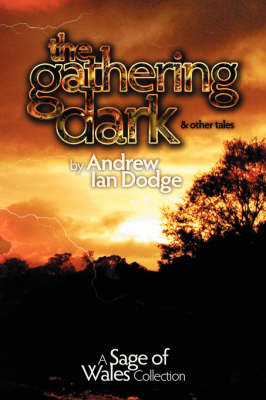 The Gathering Dark and Other Tales: A Sage of Wales Collection by Andrew Ian Dodge image