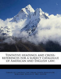 Tentative Headings and Cross-References for a Subject Catalogue of American and English Law; by Edwin Montefiore Borchard