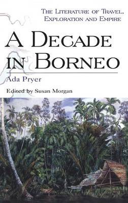A Decade in Borneo by Ada Pryer
