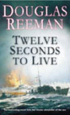 Twelve Seconds To Live by Douglas Reeman