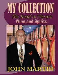 My Collection. the Road to Pleasure. Wine and Spirits by John Martin