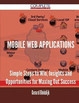 Mobile Web Applications - Simple Steps to Win, Insights and Opportunities for Maxing Out Success by Gerard Blokdijk