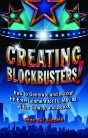 Creating Blockbusters! by Gene Del Vecchio
