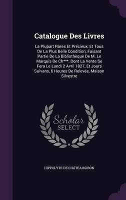 Catalogue Des Livres by Hippolyte De Chateaugiron