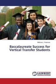 Baccalaureate Success for Vertical Transfer Students by Freeman Melissa L