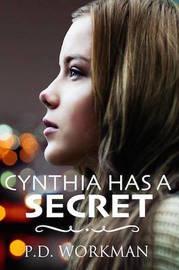 Cynthia Has a Secret by P D Workman