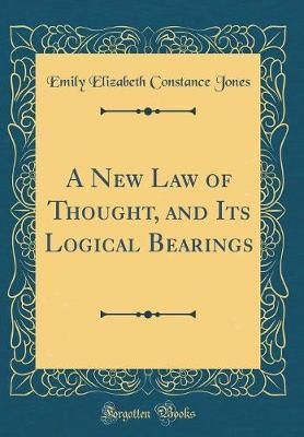 A New Law of Thought, and Its Logical Bearings (Classic Reprint) by Emily Elizabeth Constance Jones
