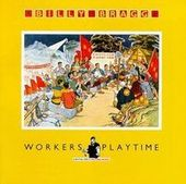 Workers Playtime: Special Bonus Disc by Billy Bragg