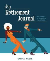 My Retirement Journal by Gary a Weuve