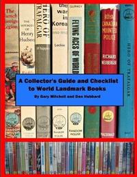 A Collector's Guide and Checklist to World Landmark Books by Dan Hubbard