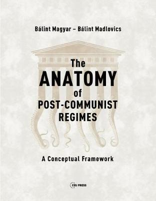 The Anatomy of Post-Communist Regimes by Magyar