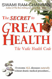 The Secret to Great Health by Swami Ram Charran