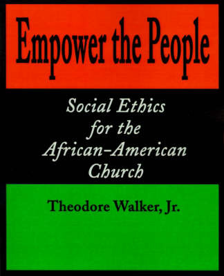 Empower the People: Social Ethics for the African-American Church by Theodore Walker, Jr image