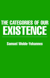 The Categories of Our Existence by Samuel Wolde-Yohannes image