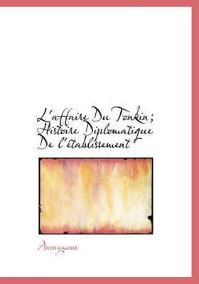 L'Affaire Du Tonkin; Histoire Diplomatique de L'Tablissement by * Anonymous image
