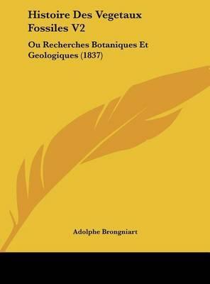 Histoire Des Vegetaux Fossiles V2: Ou Recherches Botaniques Et Geologiques (1837) by Adolphe Brongniart image