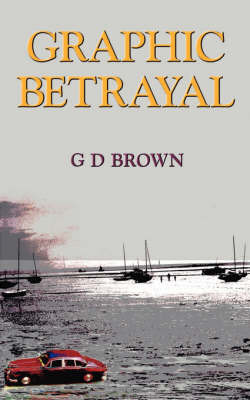 Graphic Betrayal by G.D. Brown